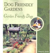 Dog Friendly Gardens, Garden Friendly Dogs by Cheryl S Smith