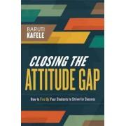 Closing the Attitude Gap by Baruti Kafele