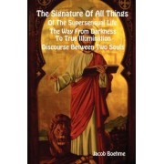 The Signature Of All Things, Of The Supersensual Life, The Way From Darkness To True Illumination, Discourse Between Two Souls by Jacob Boehme