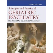 Principles and Practice of Geriatric Psychiatry by Mohammed T. Abou-Saleh