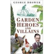 Garden Heroes and Villains by George Drower