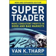 Super Trader: Make Consistent Profits in Good and Bad Markets by Van K. Tharp