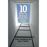 Ten Rules for Strategic Innovators by Vijay Govindarajan