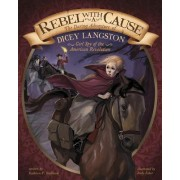 Rebel with a Cause: The Daring Adventure of Dicey Langston, Girl Spy of the American Revolution