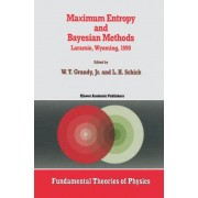 Maximum Entropy and Bayesian Methods 1990: Proceedings Laramie, Wyoming by Jr. W. T. Grandy