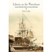 Liberty on the Waterfront by Paul A. Gilje