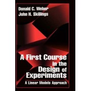 A First Course in the Design of Experiments by Donald C. Weber