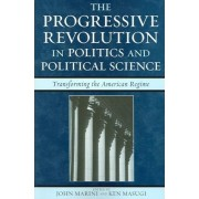 The Progressive Revolution in Politics and Political Science by John Marini