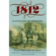 1812: Napoleon in Moscow by Paul Britten Austin