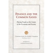 Finance and the Common Good: Placing People at the Center of the Economy and Society