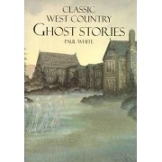 Classic West Country Ghost Stories by Paul White