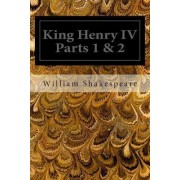 King Henry IV Parts 1 & 2 by William Shakespeare