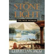The Stone of Light: The Wise Woman Volume 2 by Christian Jacq