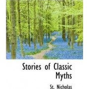 Stories of Classic Myths by St Nicholas