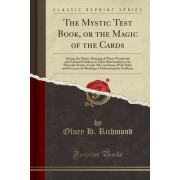 The Mystic Test Book; Or the Magic of the Cards (Classic Reprint)