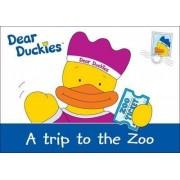 Dear Duckies a Trip to the Zoo by Darren Downing