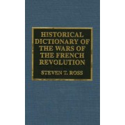 Historical Dictionary of the Wars of the French Revolution by Steven T. Ross
