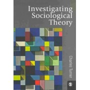 Investigating Sociological Theory by Charles W. Turner