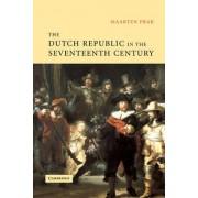 The Dutch Republic in the Seventeenth Century by Maarten Prak