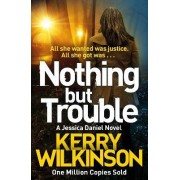 Nothing but Trouble by Kerry Wilkinson