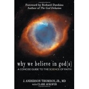 Why We Believe in God by J.Anderson Thomson