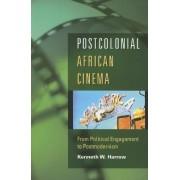 Postcolonial African Cinema by Kenneth W. Harrow