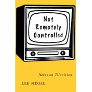 Not Remotely Controlled by Lee Siegel