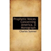 Prophetic Voices Concerning America. a Monograph by Charles Sumner