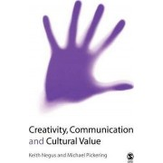 Creativity, Communication and Cultural Value by Keith Negus