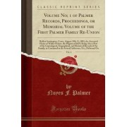 Volume No; 1 of Palmer Records, Proceedings, or Memorial Volume of the First Palmer Family Re-Union, Vol. 1 by Noyes F Palmer