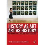 History as Art, Art as History by Dipti Desai