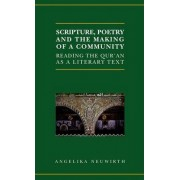 Scripture, Poetry, and the Making of a Community by Angelika Neuwirth