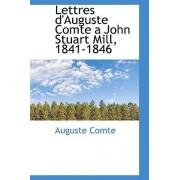 Lettres D'Auguste Comte a John Stuart Mill, 1841-1846 by Auguste Comte