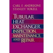 Tubular Heat Exchanger Operation and Repair by Carl F. Andreone