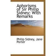 Aphorisms of Sir Philip Sidney by Sir Philip Sidney