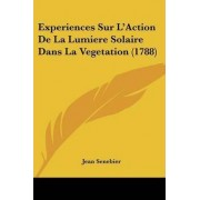 Experiences Sur L'Action De La Lumiere Solaire Dans La Vegetation (1788) by Jean Senebier