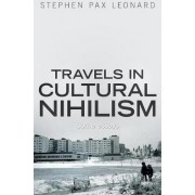 Travels in Cultural Nihilism by Stephen Pax Leonard