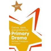 Games, Ideas and Activities for Primary Drama by Michael Theodorou