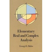 Elementary Real and Complex Analysis by Georgi E. Shilov