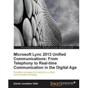 Microsoft Lync 2013 Unified Communications: From Telephony to Real Time Communication in the Digital Age by Muhammad Khaleel Rashid