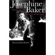 Josephine Baker in Art and Life by Bennetta Jules-Rosette