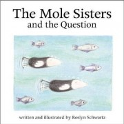 The Mole Sisters and Question by Roslyn Schwartz