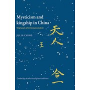 Mysticism and Kingship in China by Julia Ching