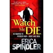 Watch Me Die by Erica Spindler