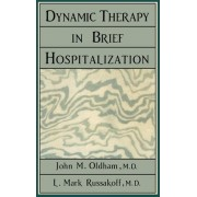 Dynamic Therapy in Brief Hospi by John M. Oldham