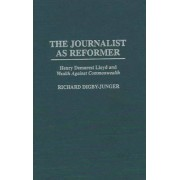 The Journalist as Reformer by Richard Digby-Junger