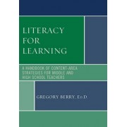 Literacy for Learning: A Handbook of Content Area Strategies for Middle and High School Teachers by Gregory Berry