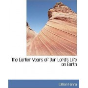 The Earlier Years of Our Lord's Life on Earth by Hanna
