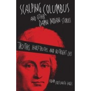 Scalping Columbus and Other Damn Indian Stories by Adam Fortunate Eagle