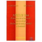Aprilie 1964 primavara de la Bucuresti. Cum s-a adoptat Declaratia De Independenta a Romaniei